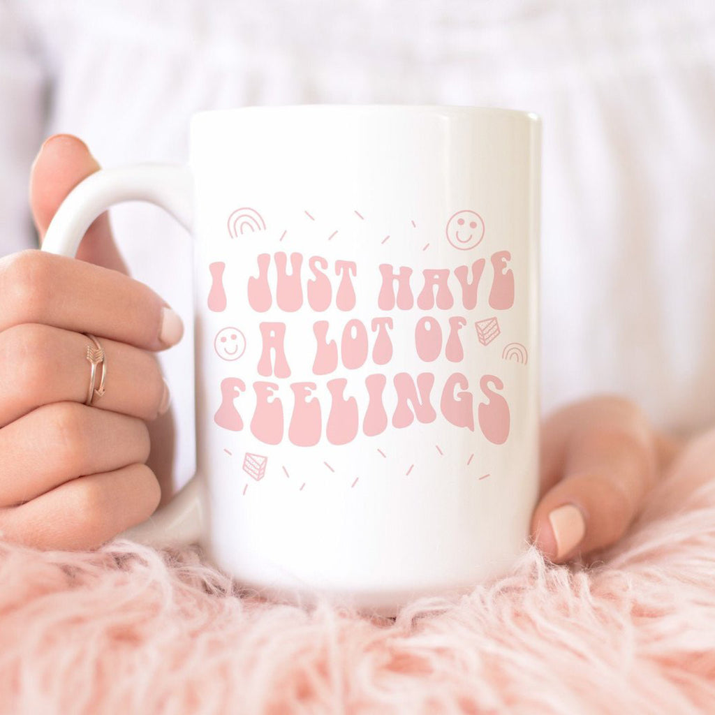 I Just Have A Lot Of Feelings Mug
