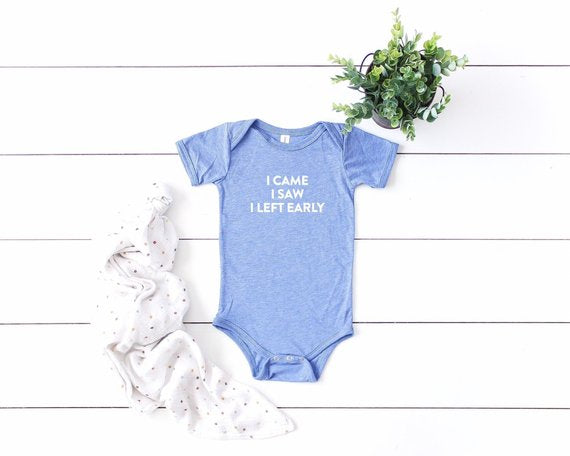 I Came I Saw I Left Early Baby Bodysuit