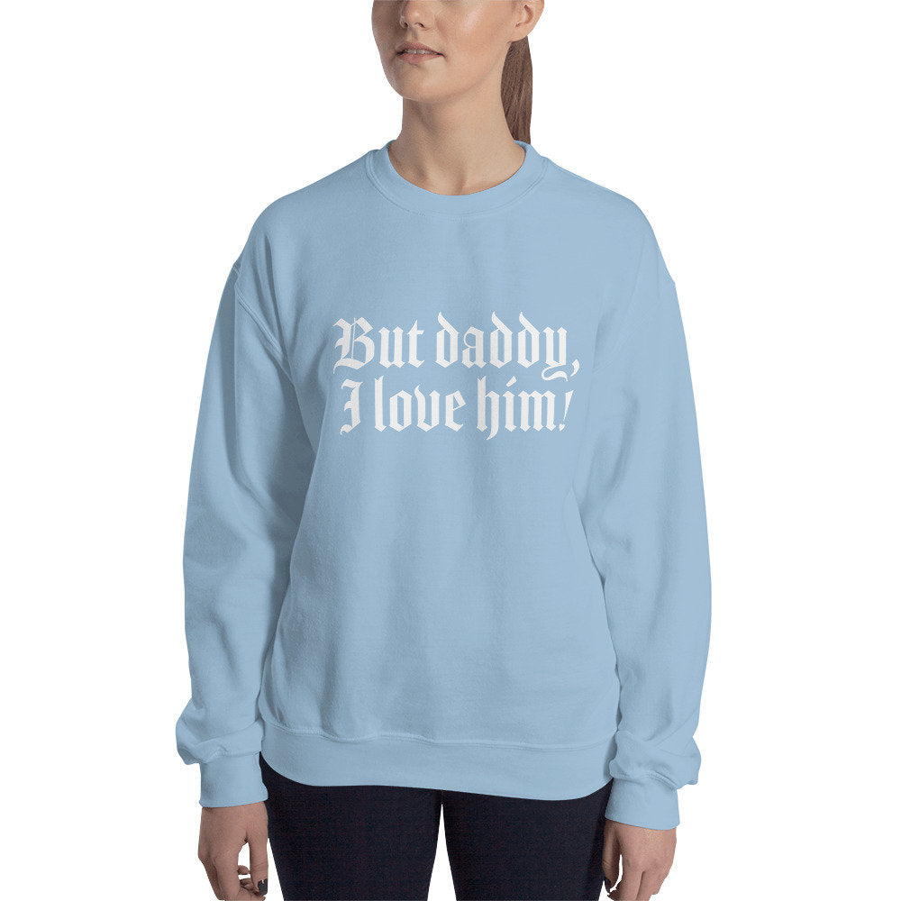 But Daddy I Love Him Sweater - pinksundays