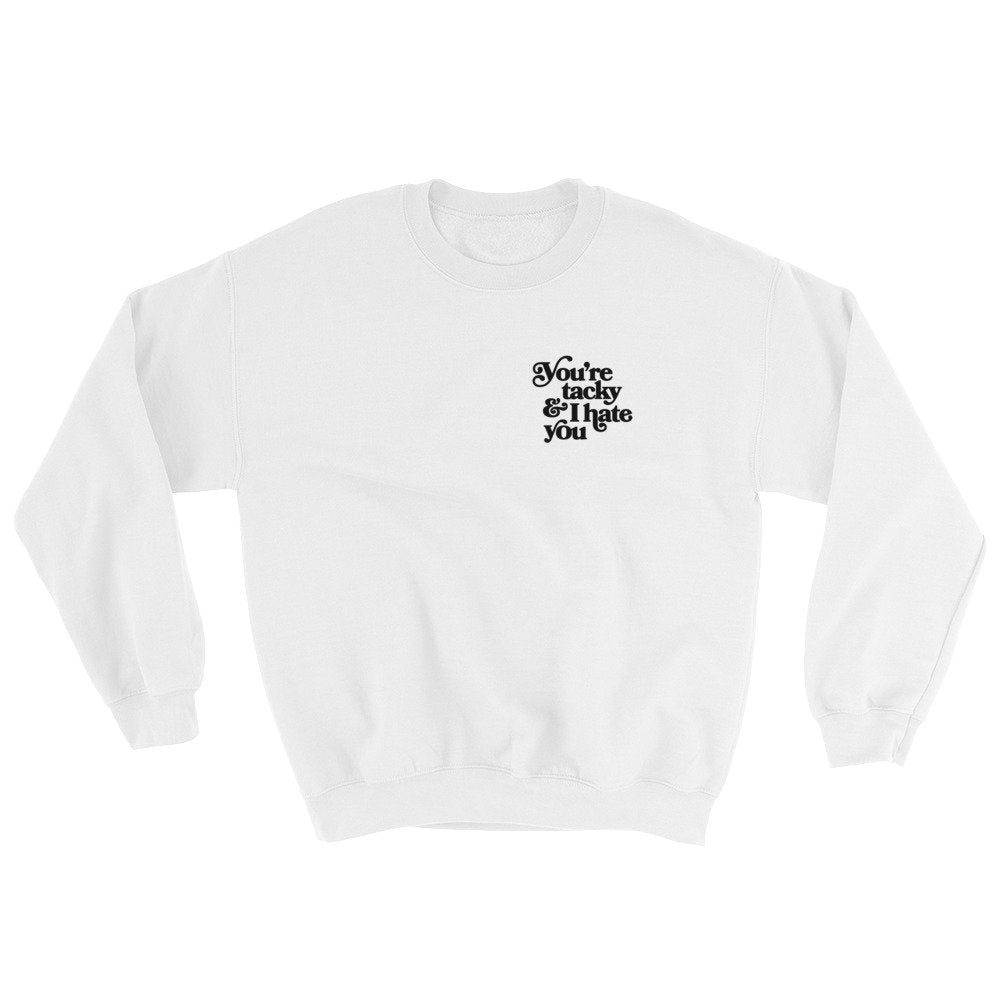 You're Tacky and I Hate You Sweater - pinksundays