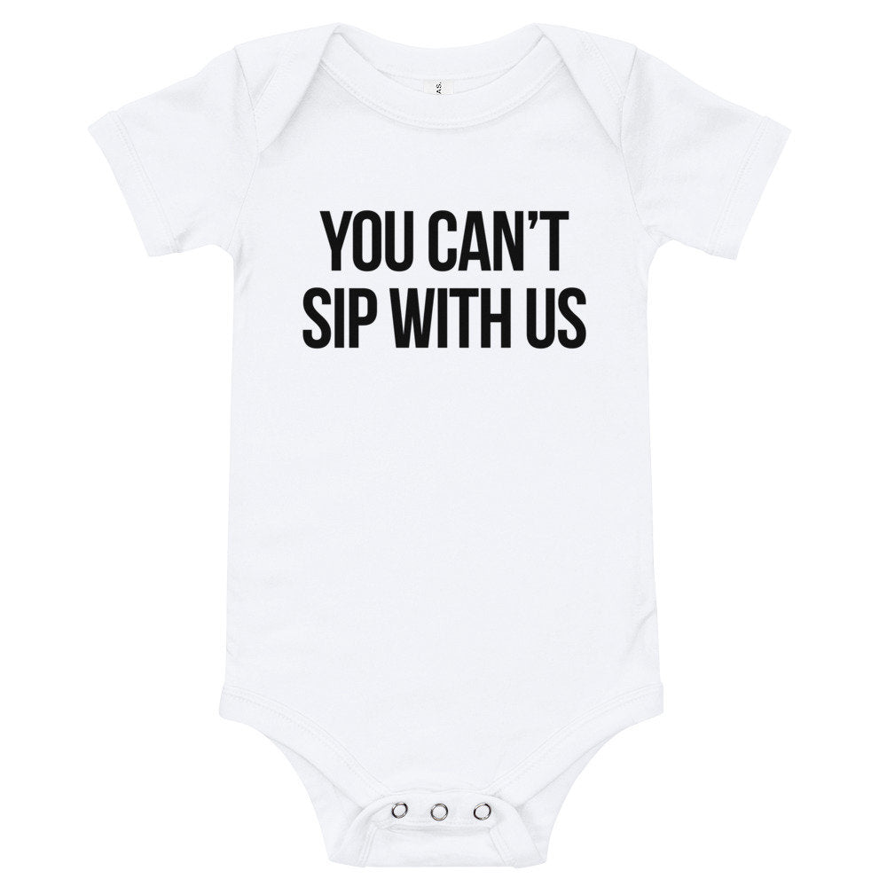 You Can't Sip With Us Baby Bodysuit - pinksundays