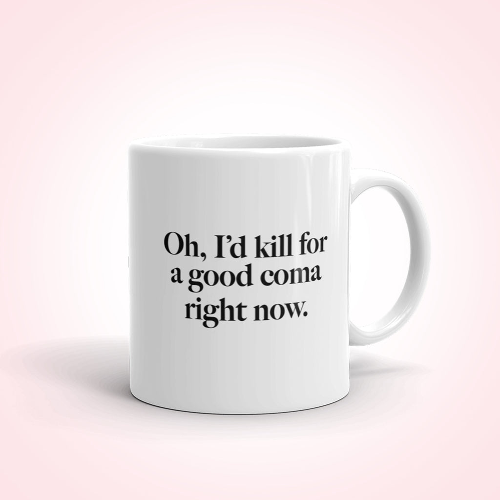 Oh I'd Kill For A Good Coma Right Now Coffee Mug, moira rose mug, tv show quote mug, coffee lover gift, schitts mug, david rose, alexis, mug