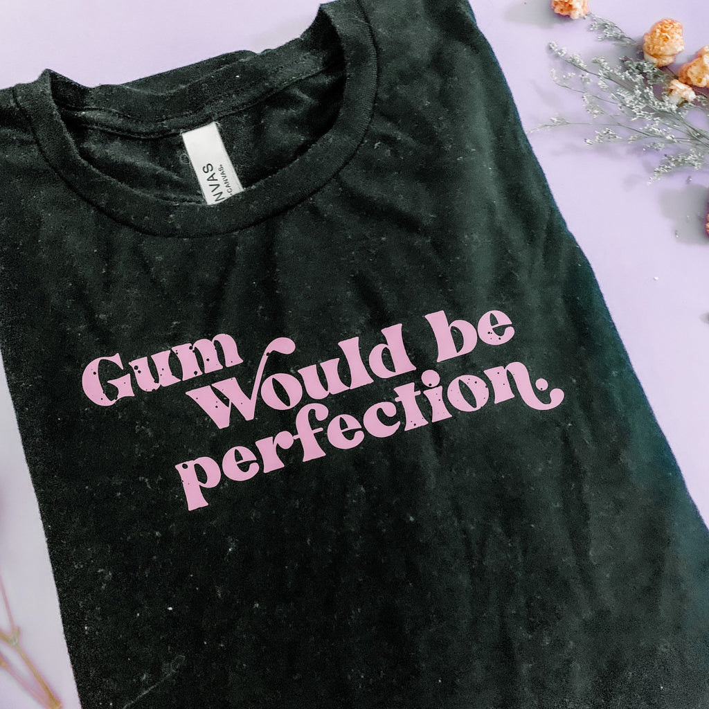 Gum Would be Perfection graphic tee, friends tshirt, chandler line tshirt, unisex fit, gift for him, gift for her, pop culture tv show quote