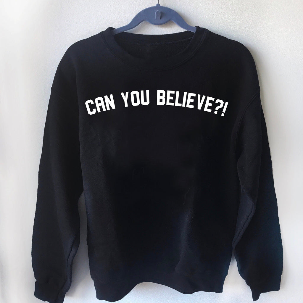 Can You Believe? Sweater