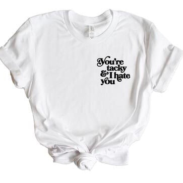You're Tacky and I Hate You Graphic Tee