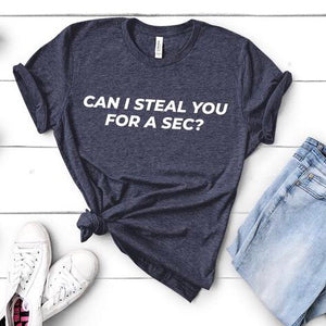 Can I Steal You For A Sec? Graphic Tee