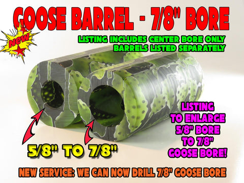 "GOOSE BARREL BORE SERVICE - THIS ONLY INCLUDES DRILLING 7/8"" CENTER BORE"