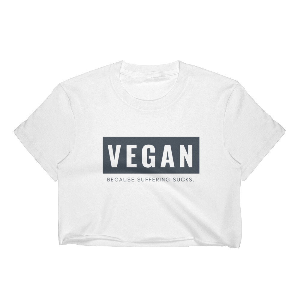 Vegan Because Suffering Sux Crop Top