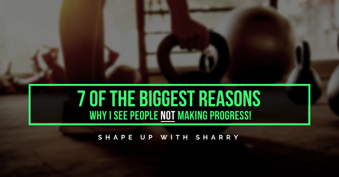 7 of the BIGGEST Reasons, Why I See People Not Making Progress!