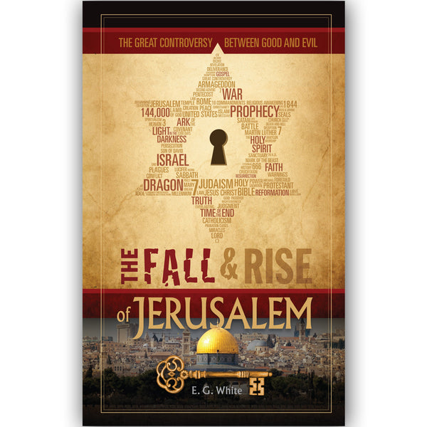 The Fall and Rise of Jerusalem The Great Controversy Between Good and Evil: by Ellen White
