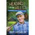 Heading for the Hills: A Beginner's Guide to Country Living by Doug Batchelor