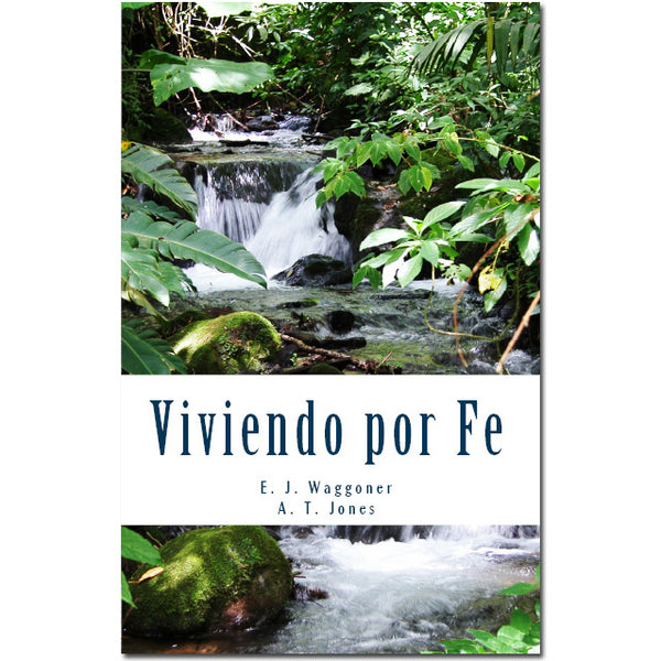Viviendo Por Fe (Living by Faith Spanish) by E.J. Waggoner & A.T. Jones