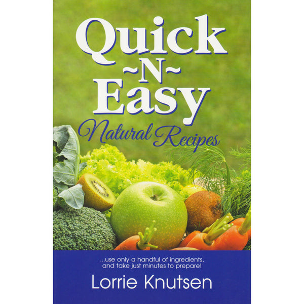 Quick-n-Easy Natural Recipes by Lorrie Knutsen