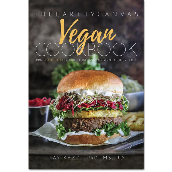 The Earthy Canvas Vegan Cookbook: 100+ Plant Based Recipes by Fay Kazzi