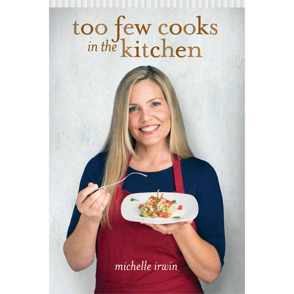 Too Few Cooks in the Kitchen by Michelle Irwin