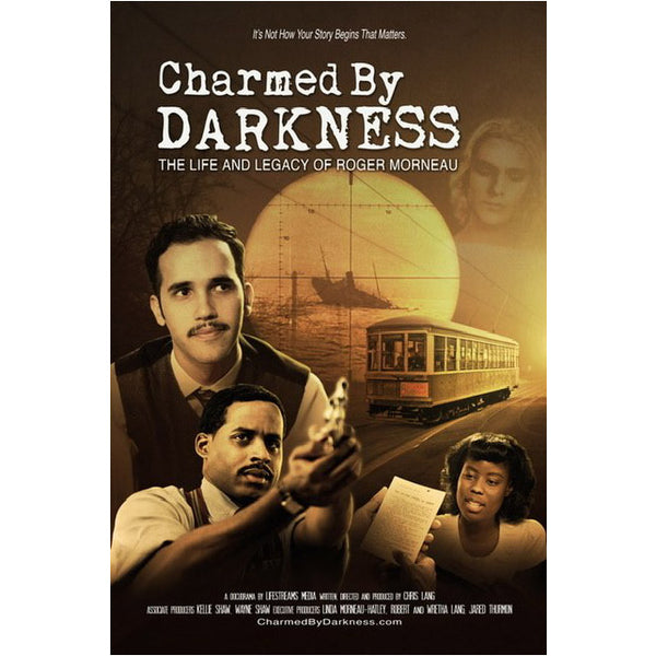 Charmed by Darkness: The Life and Legacy of Roger Morneau by Lifestreams Media