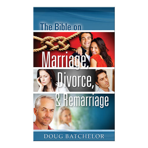 The Bible on Marriage, Divorce and Re-Marriage by Doug Batchelor