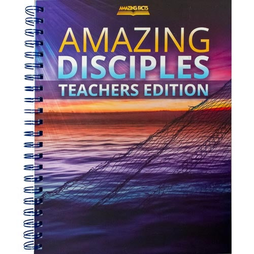 Amazing Disciples Teachers Edition by Amazing Facts