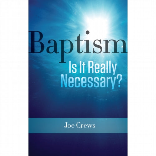 Baptism: Is It Really Necessary? (PB) by Joe Crews