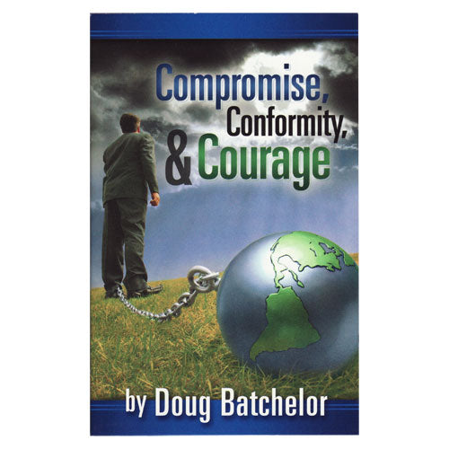 Compromise, Conformity, & Courage (PB) by Doug Batchelor