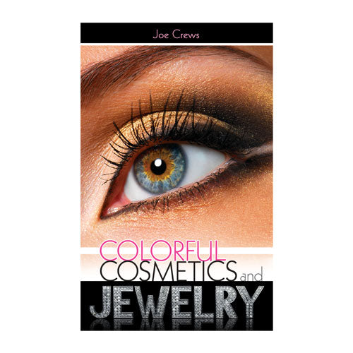 Colorful Cosmetics and Jewelry (PB) by Joe Crews