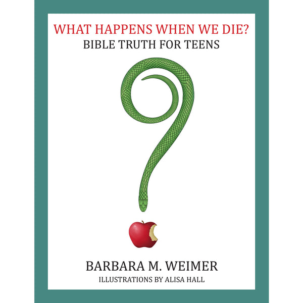 What Happens When We Die? Bible Truth for Teens by Barbara Weimer