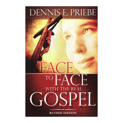 Face to Face with the Real Gospel (Revised) by Dennis Priebe