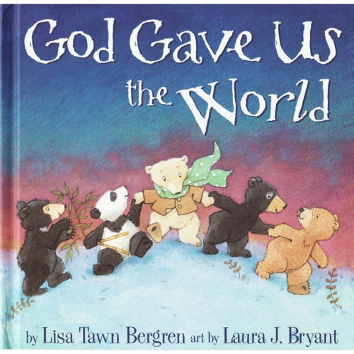 God Gave Us the World by Lisa Bergren
