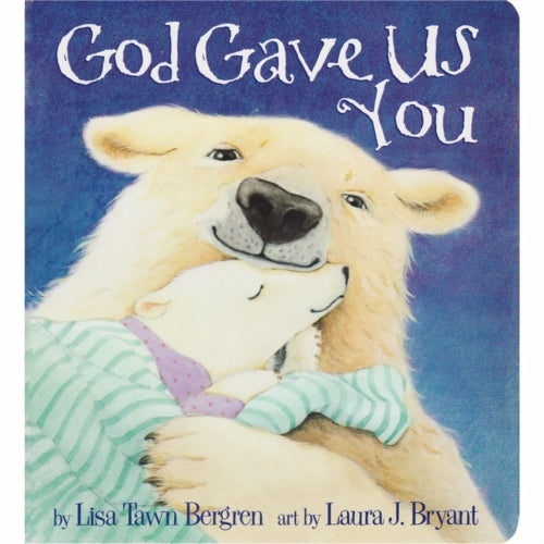 God Gave Us You by Lisa Bergren