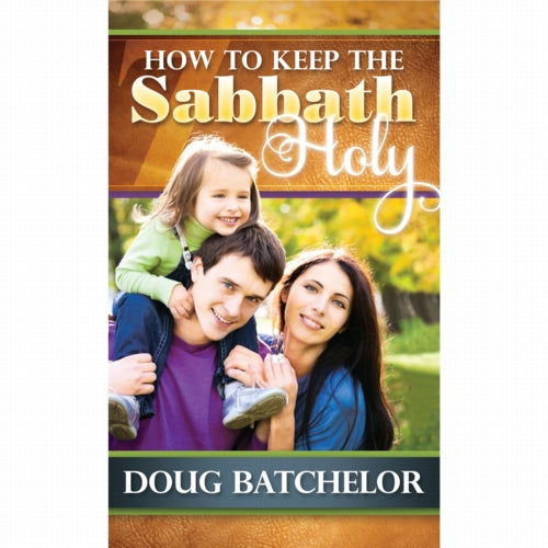 How to Keep the Sabbath Holy by Doug Batchelor