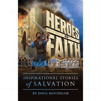 Heroes of Faith: Inspirational Stories of Salvation by Doug Batchelor