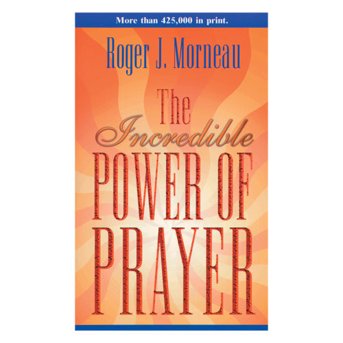 Incredible Power of Prayer by Roger Morneau