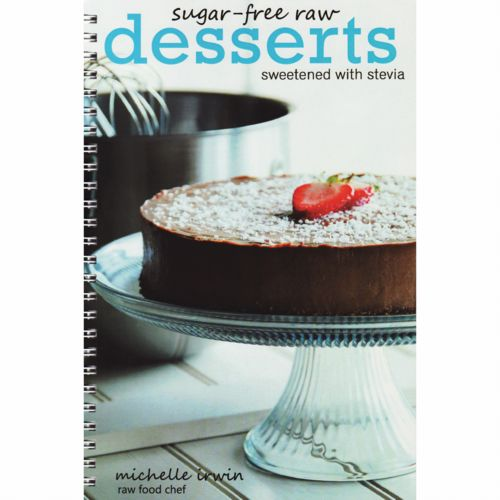 Sugar-Free Raw Desserts (Sweetened with Stevia) by Michelle Irwin