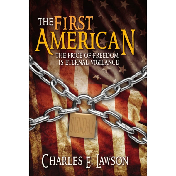 The First American The Price of Freedom Is Eternal Vigilance by Charles E Lawson