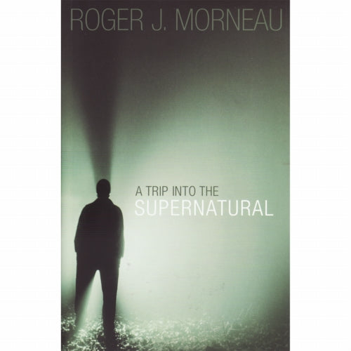 A Trip Into The Supernatural by Roger Morneau