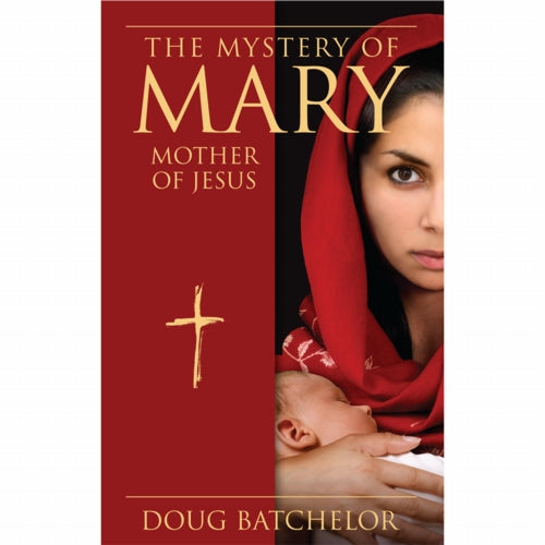 The Mystery of Mary: Mother of Jesus (PB) by Doug Batchelor