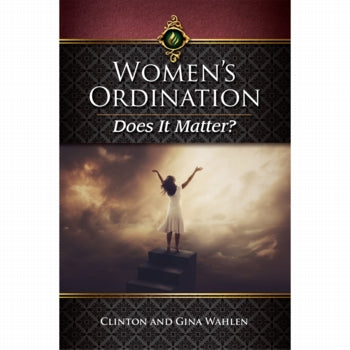 Womens Ordination Does It Matter by Clinton and Gina Wahlen