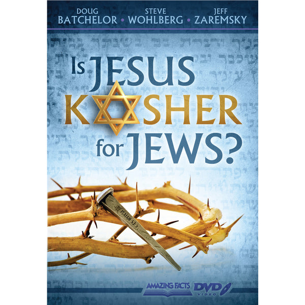 Is Jesus Kosher for Jews? By Doug Batchelor, Steve Wohlberg, Jeff Zaremsky