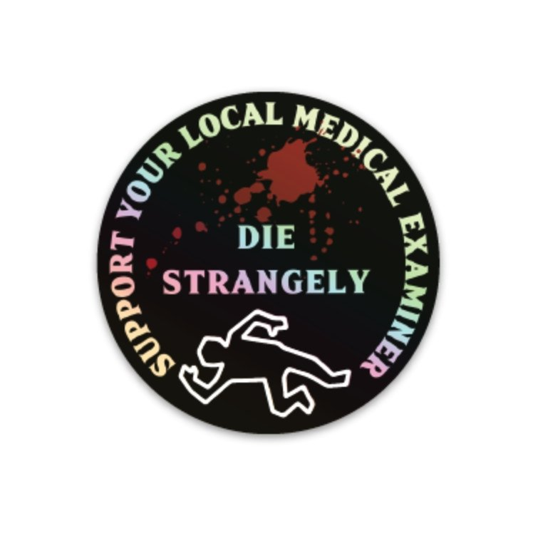 Support Your Local Medical Examiner Decal - Holographic! - Rad Girl Creations