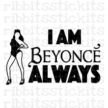 Load image into Gallery viewer, I Am Beyonce Always Vinyl Sticker