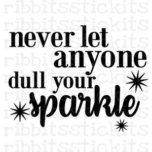 Never Let Anyone Dull Your Sparkle Vinyl Sticker