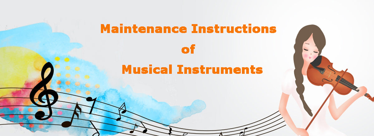 Maintenance Instructions of Musical Instruments
