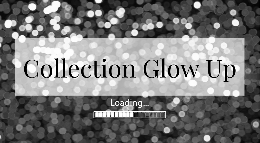 Blog Post - Collection Glow Up Pending