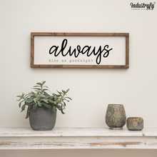 "Laden Sie das Bild in den Galerie-Viewer, Farmhouse Design Schild ""always kiss me goodnight"""