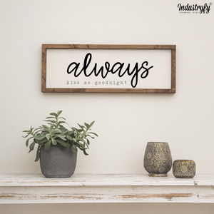 "Farmhouse Design Schild ""always kiss me goodnight"""