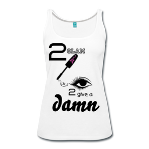 Too Glam to Give a Damn Premium Tank Top T-shirt Women's Premium Tank Top - white