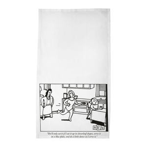 "Bruce Eric Kaplan Tea Towels - ""She'll only eat it if I cut it up in cloverleaf shapes...."""