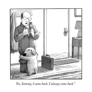 "Customizable Cartoon - ""Yes, I came back. I always come back."" by Harry Bliss"