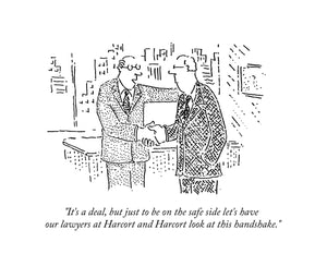 "Customizable Cartoon - ""Let's have our lawyers look at this handshake."" by Bob Mankoff"