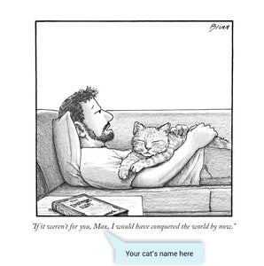 "Customizable Cartoon - ""If it weren't for you, CAT NAME, I would have conquered the world by now."" by Harry Bliss"